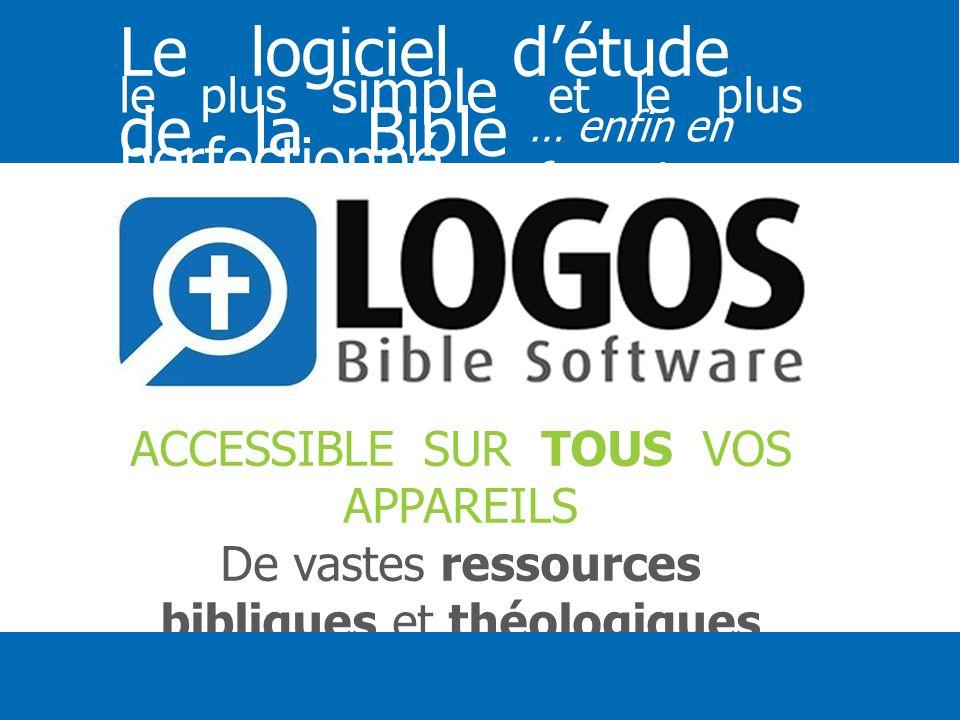 ACCESSIBLE SUR TOUS VOS APPAREILS De vastes ressources bibliques et théologiques Des fonctionnalités de consultation et danalyse linguistique Le logic