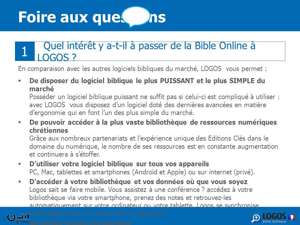 ÉDITIONS CLÉ Quel intérêt y a-t-il à passer de la Bible Online à LOGOS ? Foire aux questions En comparaison avec les autres logiciels bibliques du mar