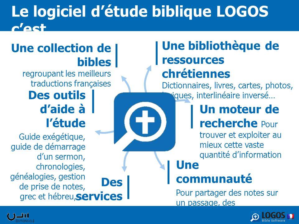 ÉDITIONS CLÉ Le logiciel détude biblique LOGOS cest …. Une collection de bibles regroupant les meilleurs traductions françaises Une bibliothèque de re