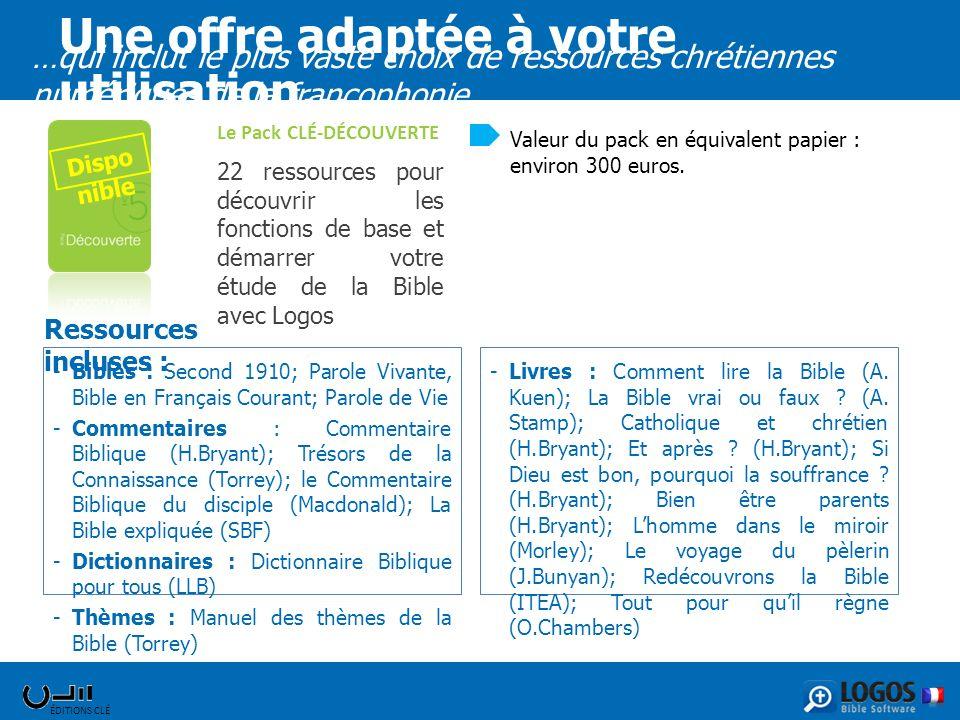 ÉDITIONS CLÉ …qui inclut le plus vaste choix de ressources chrétiennes numériques de la francophonie Le Pack CLÉ-DÉCOUVERTE 22 ressources pour découvr