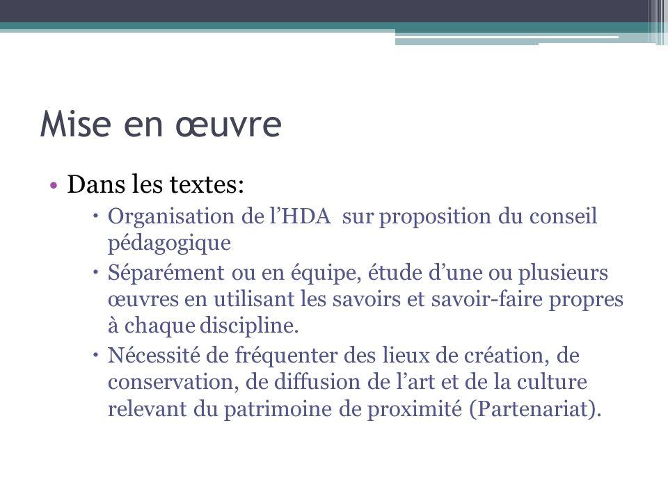 Mise en œuvre Dans les textes: Organisation de lHDA sur proposition du conseil pédagogique Séparément ou en équipe, étude dune ou plusieurs œuvres en