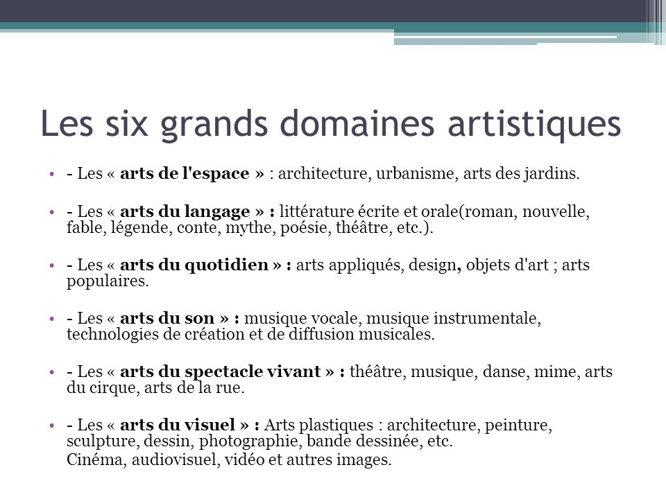 Les six grands domaines artistiques - Les « arts de l'espace » : architecture, urbanisme, arts des jardins. - Les « arts du langage » : littérature éc