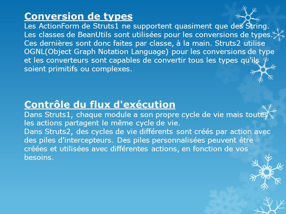 Conversion de types Les ActionForm de Struts1 ne supportent quasiment que des String.