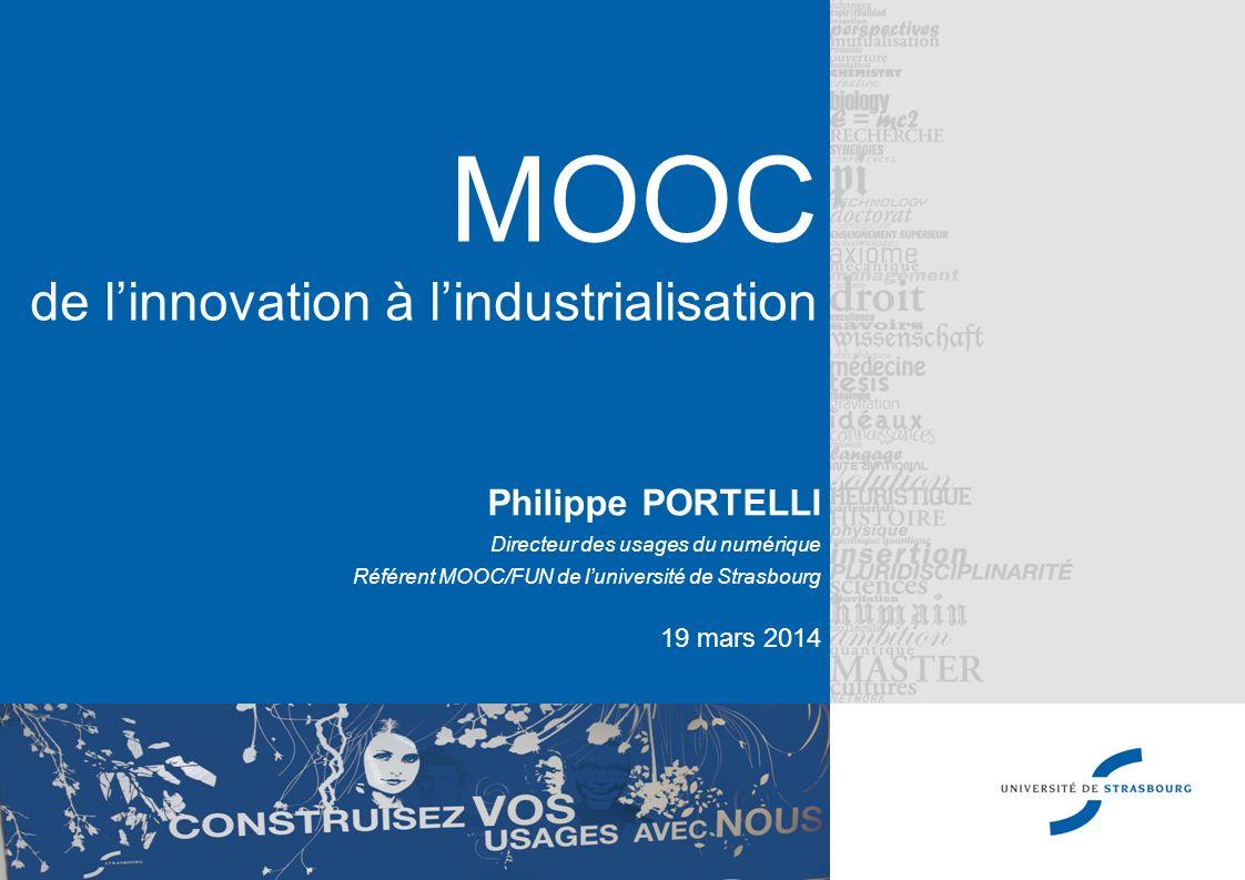 MOOC de linnovation à lindustrialisation Philippe PORTELLI Directeur des usages du numérique Référent MOOC/FUN de luniversité de Strasbourg 19 mars 20