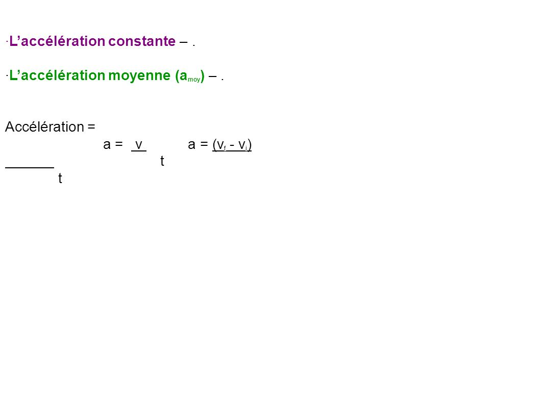 ·Laccélération constante –. ·Laccélération moyenne (a moy ) –. Accélération = a = v a = (v f - v i ) t t