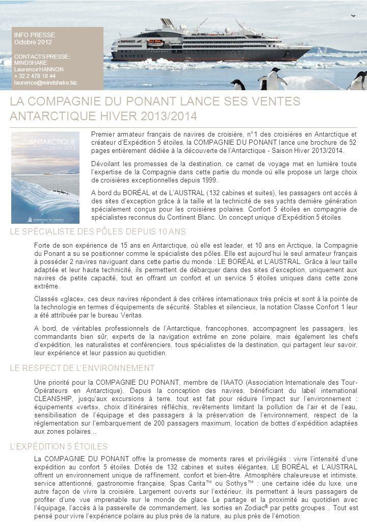 INFO PRESSE Octobre 2012 CONTACTS PRESSE : MINDSHAKE Laurence HANNON + 32 2 478 18 44 laurence@mindshake.biz LA COMPAGNIE DU PONANT LANCE SES VENTES A