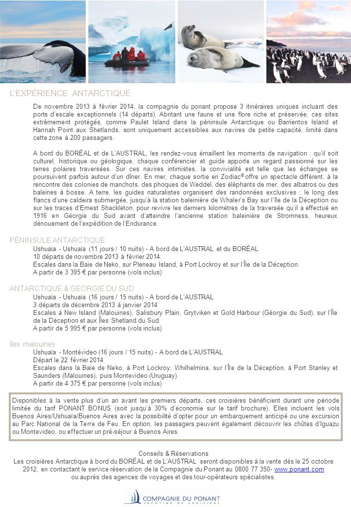 LEXPÉRIENCE ANTARCTIQUE De novembre 2013 à février 2014, la compagnie du ponant propose 3 itinéraires uniques incluant des ports descale exceptionnels