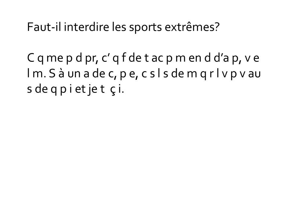 Faut-il interdire les sports extrêmes? C q me p d pr, c q f de t ac p m en d da p, v e l m. S à un a de c, p e, c s l s de m q r l v p v au s de q p i