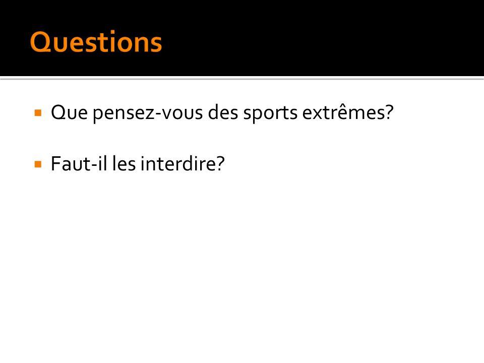 Que pensez-vous des sports extrêmes? Faut-il les interdire?