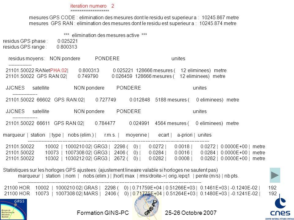 Formation GINS-PC25-26 Octobre 2007 iteration numero 2 ********************* mesures GPS CODE : elimination des mesures dont le residu est superieur a