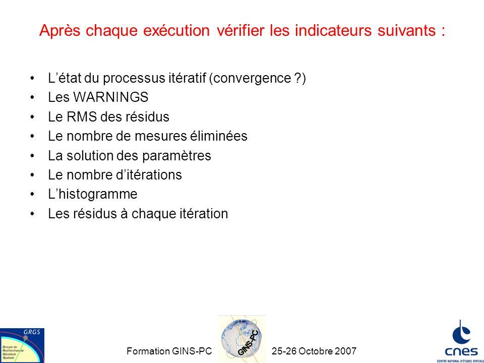 Formation GINS-PC25-26 Octobre 2007 Après chaque exécution vérifier les indicateurs suivants : Létat du processus itératif (convergence ?) Les WARNING