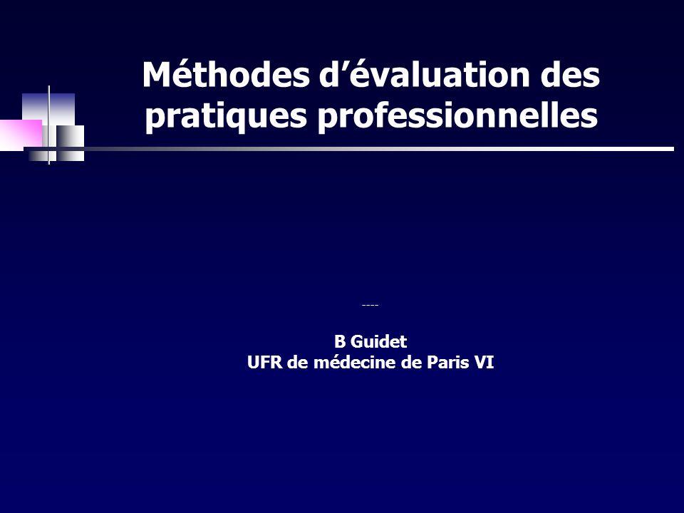 Méthodes dévaluation des pratiques professionnelles ---- B Guidet UFR de médecine de Paris VI