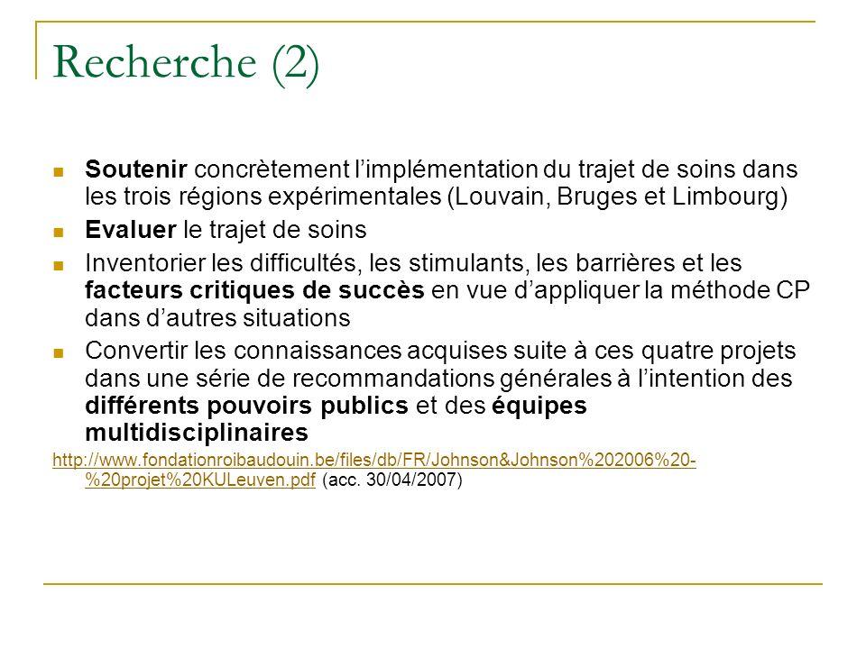 Recherche (2) Soutenir concrètement limplémentation du trajet de soins dans les trois régions expérimentales (Louvain, Bruges et Limbourg) Evaluer le
