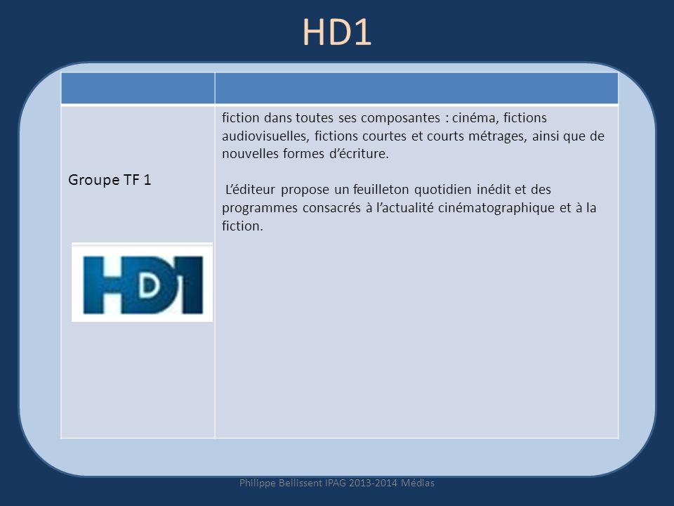 HD1 Philippe Bellissent IPAG 2013-2014 Médias Groupe TF 1 fiction dans toutes ses composantes : cinéma, fictions audiovisuelles, fictions courtes et courts métrages, ainsi que de nouvelles formes décriture.