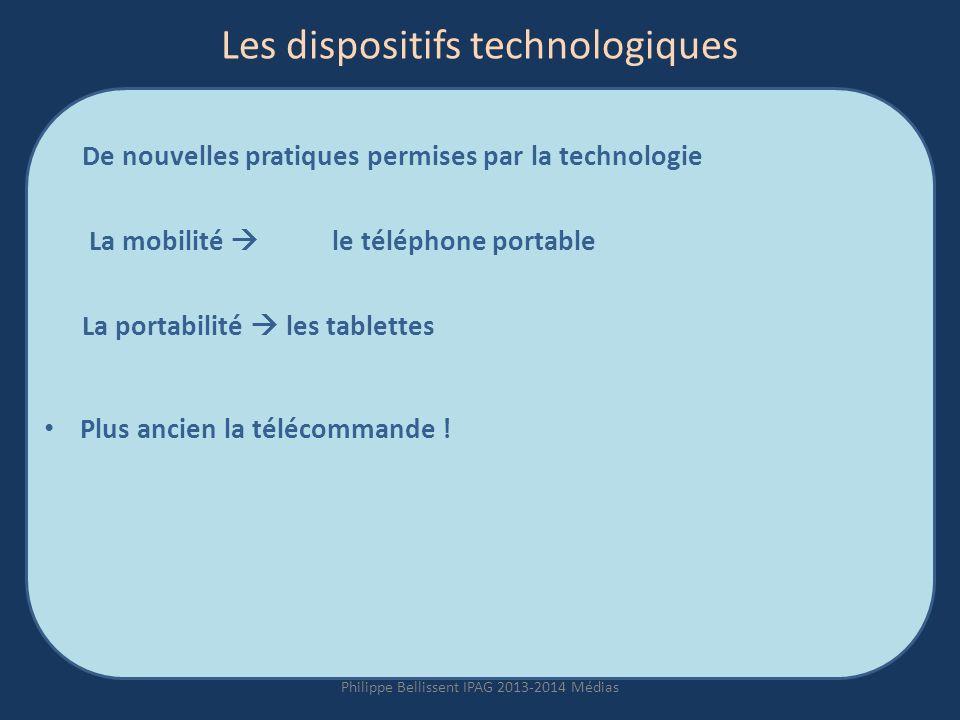 Les dispositifs technologiques De nouvelles pratiques permises par la technologie La mobilité le téléphone portable La portabilité les tablettes Plus ancien la télécommande .
