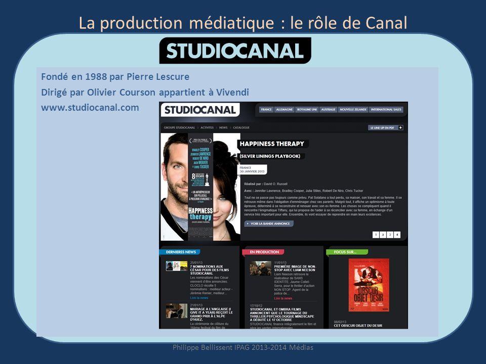 La production médiatique : le rôle de Canal Fondé en 1988 par Pierre Lescure Dirigé par Olivier Courson appartient à Vivendi www.studiocanal.com Philippe Bellissent IPAG 2013-2014 Médias