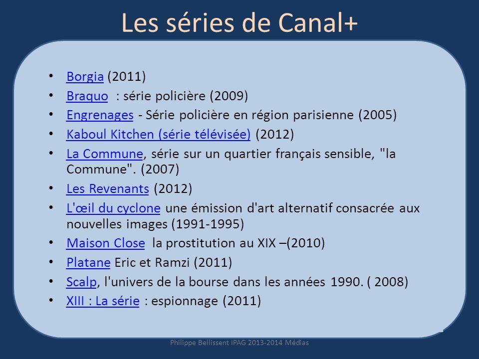 Les séries de Canal+ Borgia (2011) Borgia Braquo : série policière (2009) Braquo Engrenages - Série policière en région parisienne (2005) Engrenages Kaboul Kitchen (série télévisée) (2012) Kaboul Kitchen (série télévisée) La Commune, série sur un quartier français sensible, la Commune .