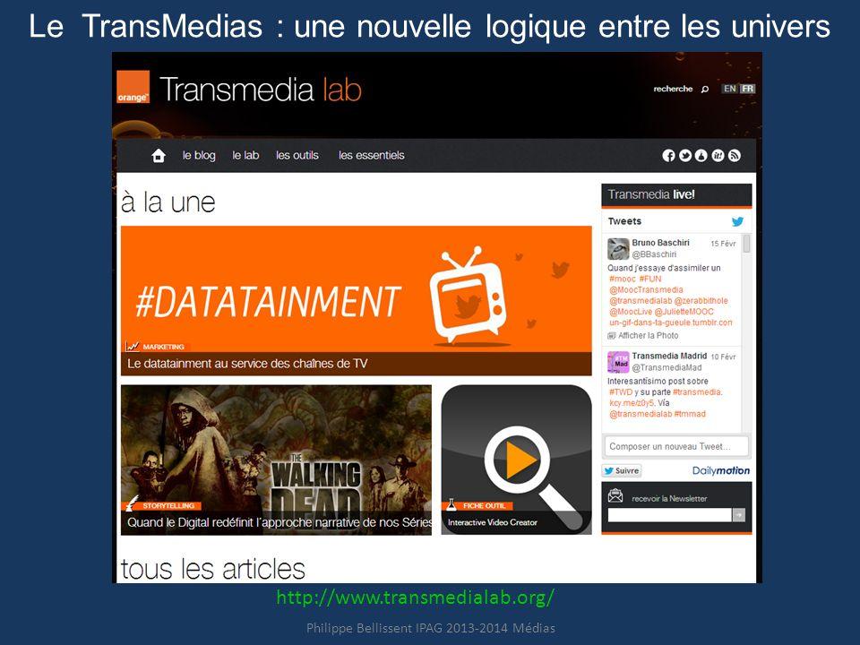 Le TransMedias : une nouvelle logique entre les univers Philippe Bellissent IPAG 2013-2014 Médias http://www.transmedialab.org/