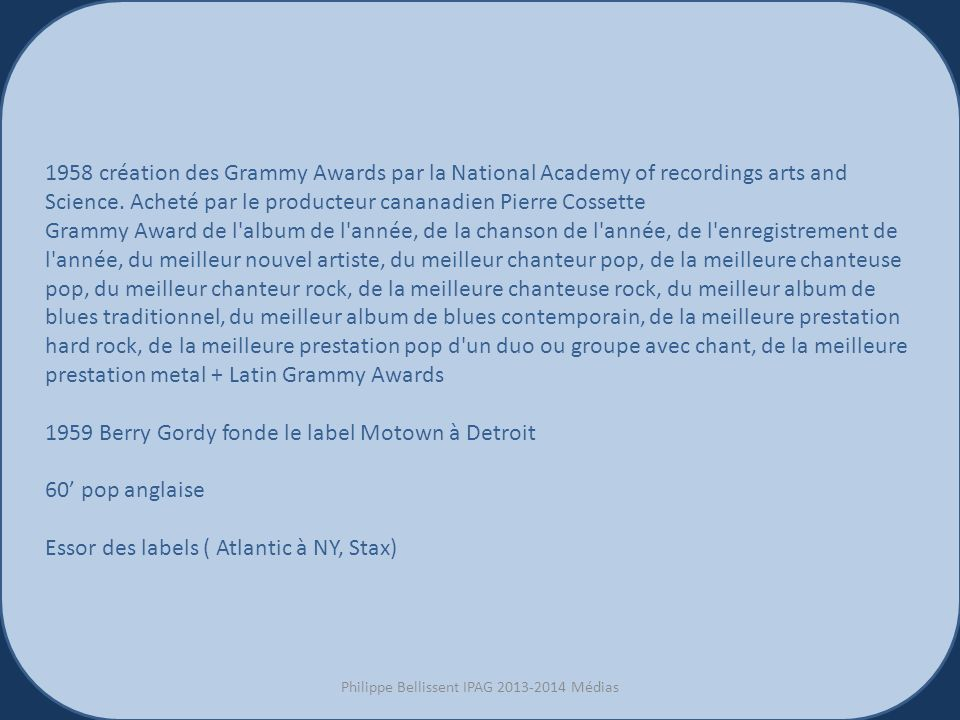 1958 création des Grammy Awards par la National Academy of recordings arts and Science. Acheté par le producteur cananadien Pierre Cossette Grammy Awa