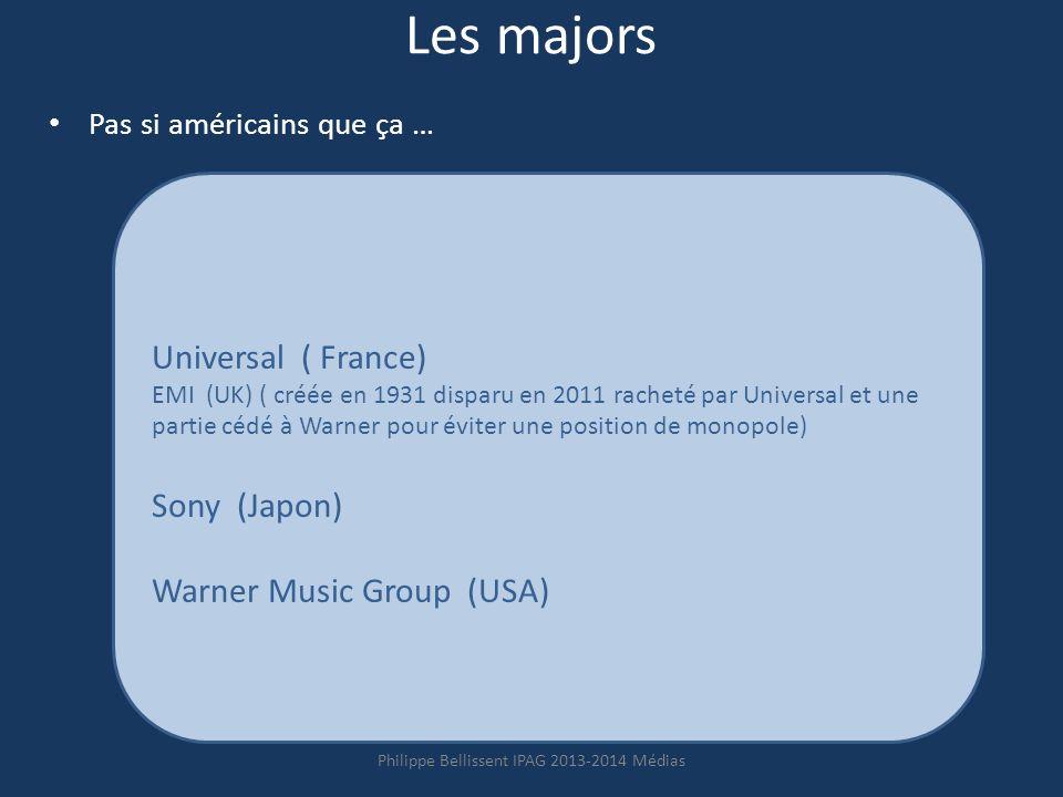 Les majors Pas si américains que ça … Universal ( France) EMI (UK) ( créée en 1931 disparu en 2011 racheté par Universal et une partie cédé à Warner pour éviter une position de monopole) Sony (Japon) Warner Music Group (USA) Philippe Bellissent IPAG 2013-2014 Médias