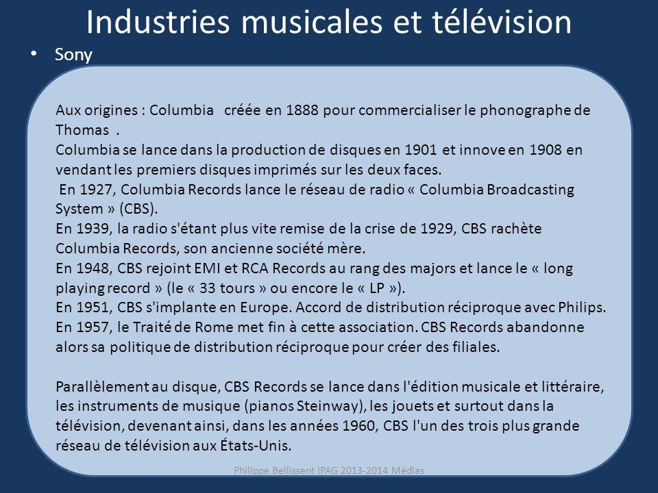 Industries musicales et télévision Sony Aux origines : Columbia créée en 1888 pour commercialiser le phonographe de Thomas.