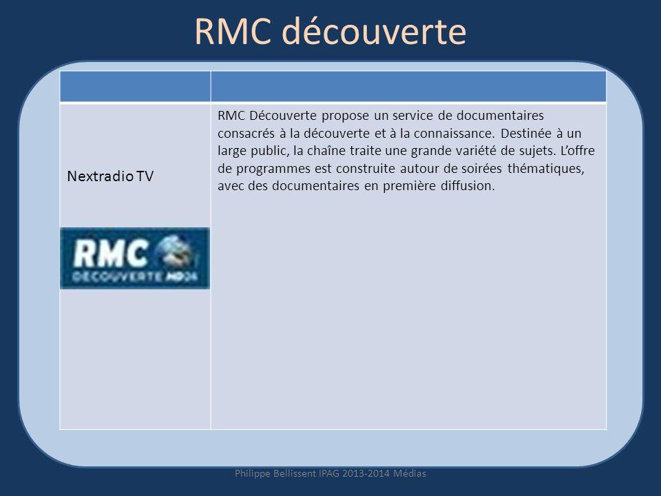 RMC découverte Philippe Bellissent IPAG 2013-2014 Médias Nextradio TV RMC Découverte propose un service de documentaires consacrés à la découverte et à la connaissance.