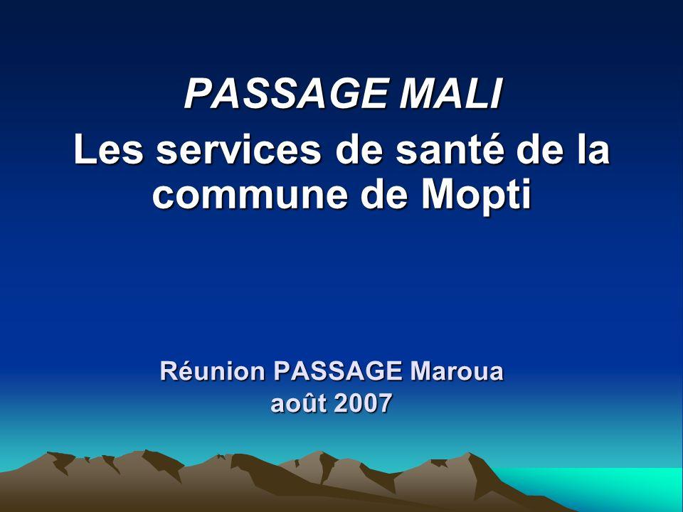 Réunion PASSAGE Maroua août 2007 PASSAGE MALI Les services de santé de la commune de Mopti