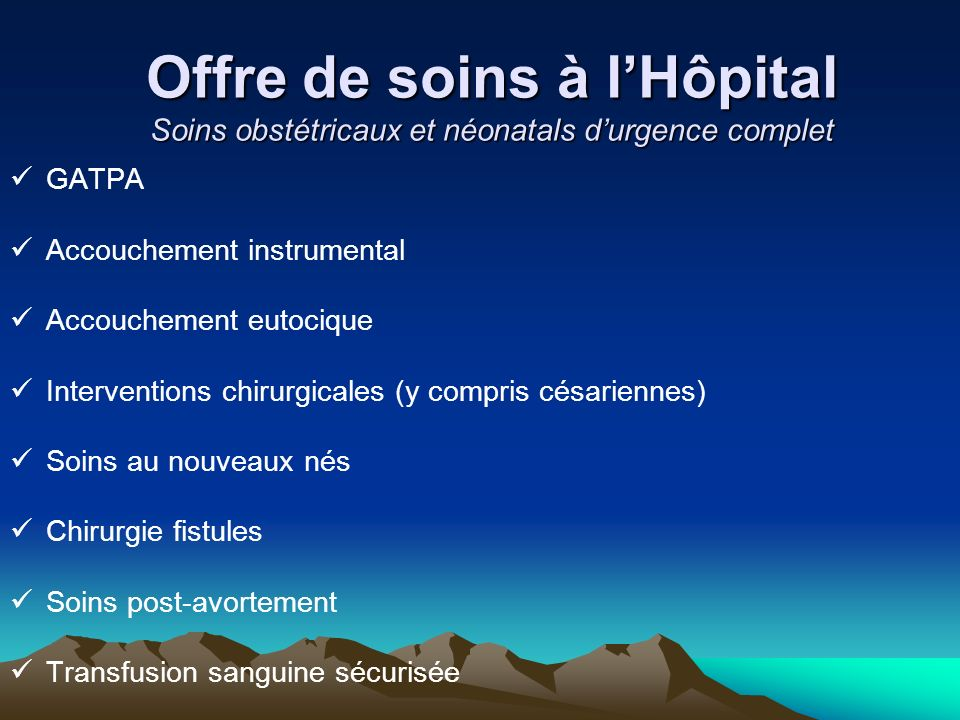 Offre de soins à lHôpital Soins obstétricaux et néonatals durgence complet GATPA Accouchement instrumental Accouchement eutocique Interventions chirur