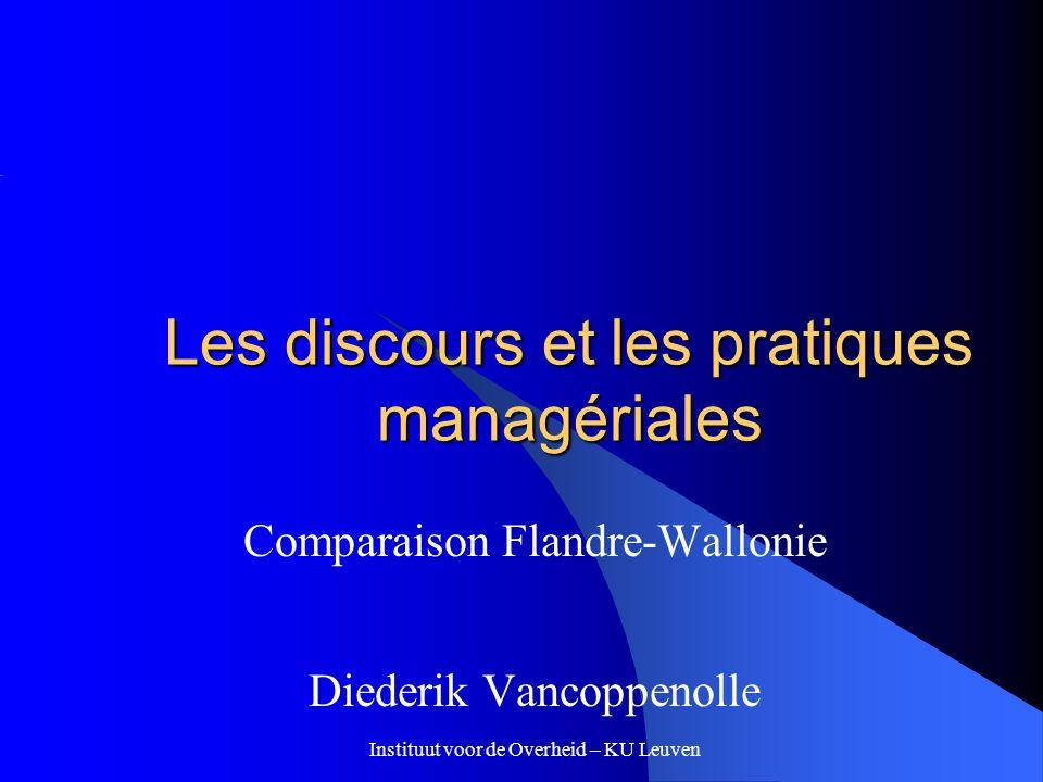 Les discours et les pratiques managériales Comparaison Flandre-Wallonie Diederik Vancoppenolle Instituut voor de Overheid – KU Leuven