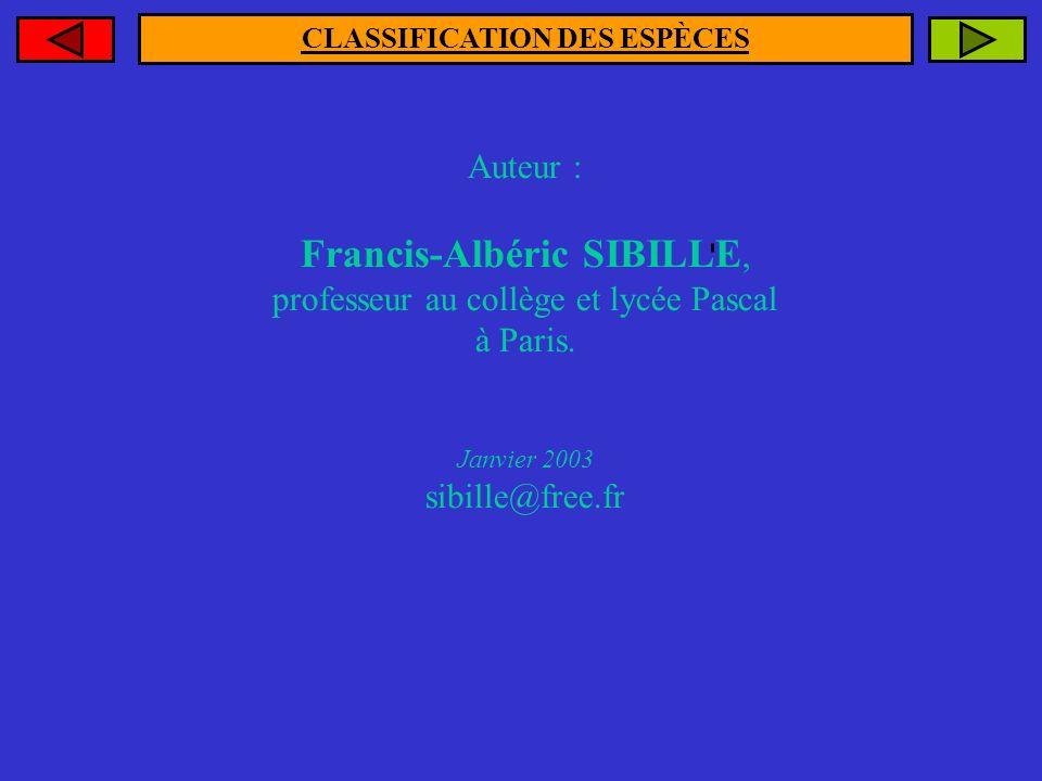 Auteur : Francis-Albéric SIBILLE, professeur au collège et lycée Pascal à Paris. Janvier 2003 sibille@free.fr CLASSIFICATION DES ESPÈCES