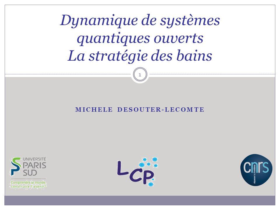 MICHELE DESOUTER-LECOMTE Dynamique de systèmes quantiques ouverts La stratégie des bains 1