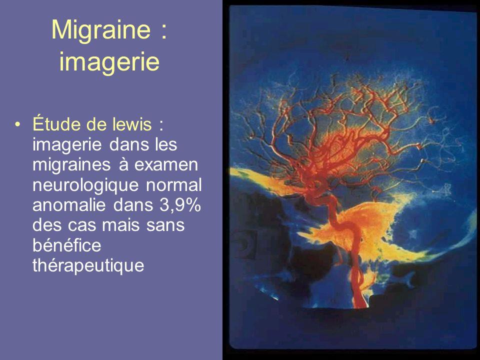 Migraine : imagerie Étude de lewis : imagerie dans les migraines à examen neurologique normal anomalie dans 3,9% des cas mais sans bénéfice thérapeuti
