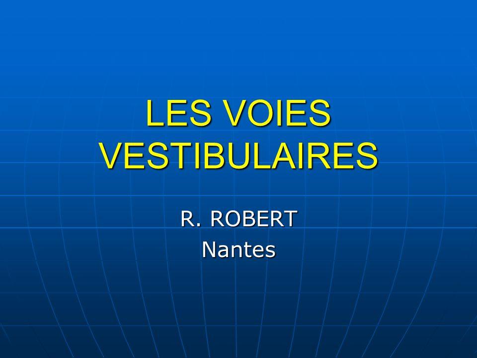 LES VOIES VESTIBULAIRES R. ROBERT Nantes