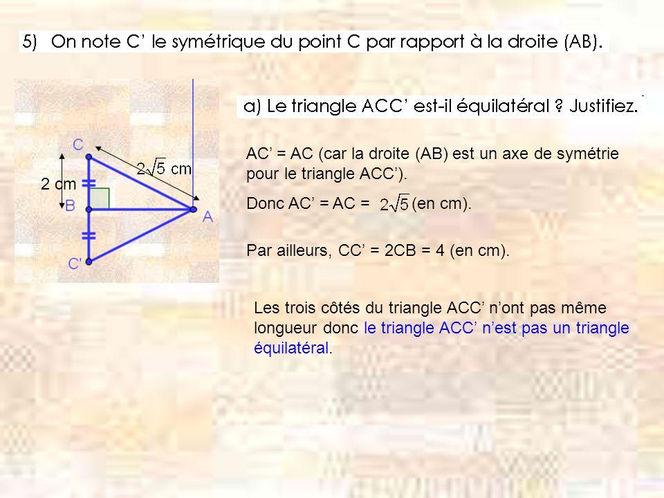 AC = AC (car la droite (AB) est un axe de symétrie pour le triangle ACC).