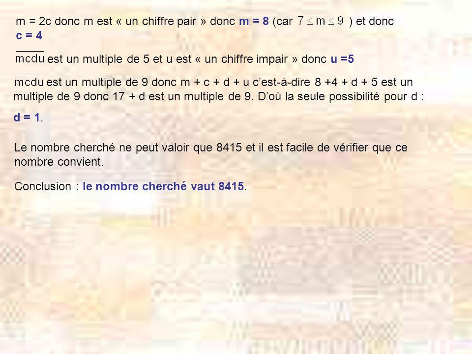 est un multiple de 9 donc m + c + d + u cest-à-dire 8 +4 + d + 5 est un multiple de 9 donc 17 + d est un multiple de 9.