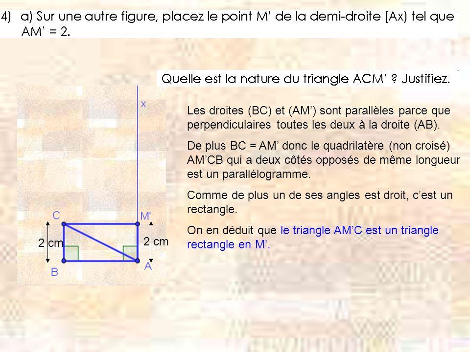 Les droites (BC) et (AM) sont parallèles parce que perpendiculaires toutes les deux à la droite (AB).