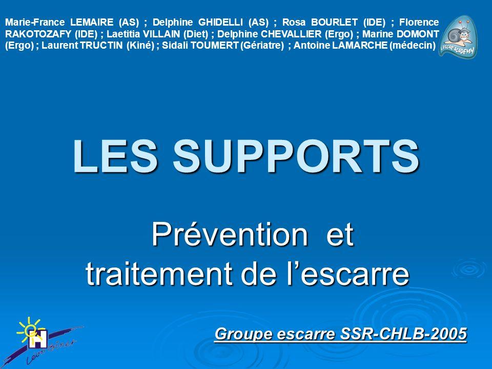 LES SUPPORTS Prévention et traitement de lescarre Prévention et traitement de lescarre Groupe escarre SSR-CHLB-2005 Groupe escarre SSR-CHLB-2005 Marie