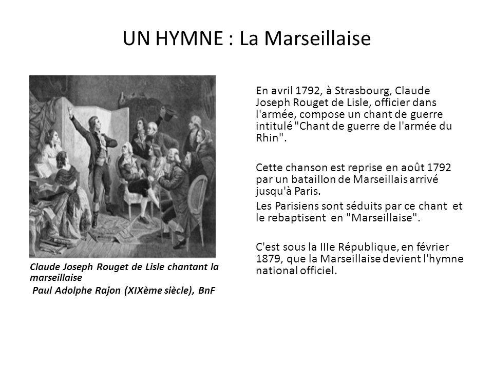 UN HYMNE : La Marseillaise Claude Joseph Rouget de Lisle chantant la marseillaise Paul Adolphe Rajon (XIXème siècle), BnF En avril 1792, à Strasbourg, Claude Joseph Rouget de Lisle, officier dans l armée, compose un chant de guerre intitulé Chant de guerre de l armée du Rhin .