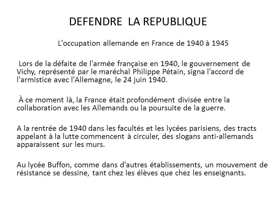 DEFENDRE LA REPUBLIQUE L occupation allemande en France de 1940 à 1945 Lors de la défaite de l armée française en 1940, le gouvernement de Vichy, représenté par le maréchal Philippe Pétain, signa l accord de l armistice avec l Allemagne, le 24 juin 1940.