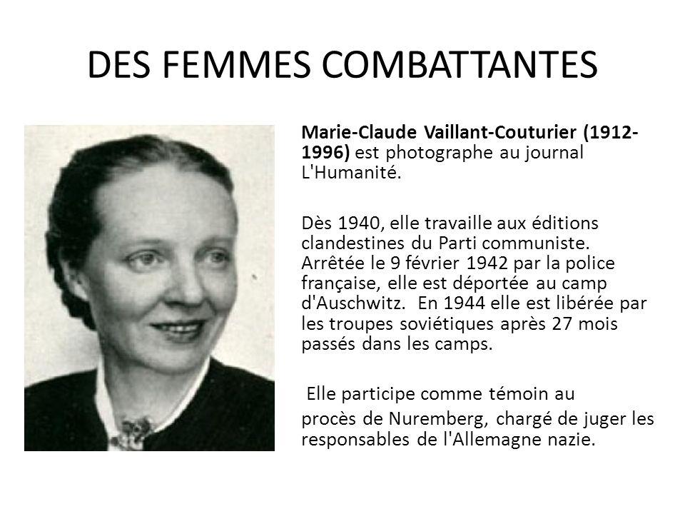 DES FEMMES COMBATTANTES Marie-Claude Vaillant-Couturier (1912- 1996) est photographe au journal L'Humanité. Dès 1940, elle travaille aux éditions clan