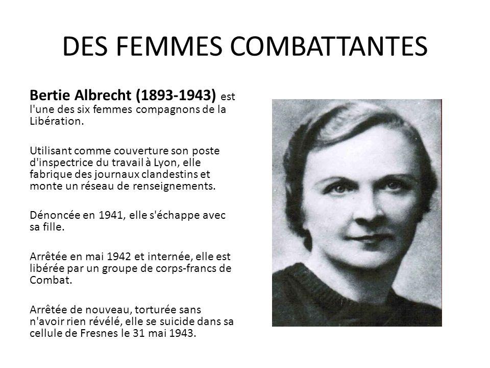 DES FEMMES COMBATTANTES Bertie Albrecht (1893-1943) est l'une des six femmes compagnons de la Libération. Utilisant comme couverture son poste d'inspe