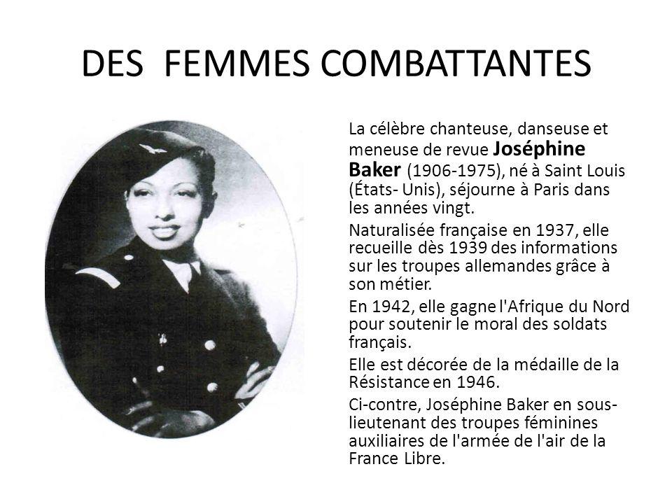 DES FEMMES COMBATTANTES La célèbre chanteuse, danseuse et meneuse de revue Joséphine Baker (1906-1975), né à Saint Louis (États- Unis), séjourne à Par