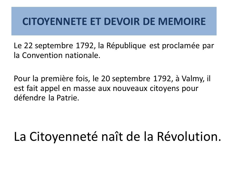 CITOYENNETE ET DEVOIR DE MEMOIRE Le 22 septembre 1792, la République est proclamée par la Convention nationale. Pour la première fois, le 20 septembre
