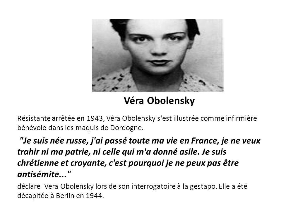 Véra Obolensky Résistante arrêtée en 1943, Véra Obolensky s est illustrée comme infirmière bénévole dans les maquis de Dordogne.