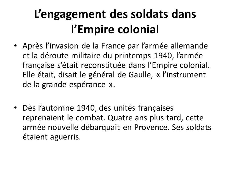 Lengagement des soldats dans lEmpire colonial Après linvasion de la France par larmée allemande et la déroute militaire du printemps 1940, larmée française sétait reconstituée dans lEmpire colonial.