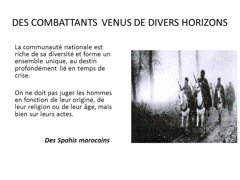DES COMBATTANTS VENUS DE DIVERS HORIZONS La communauté nationale est riche de sa diversité et forme un ensemble unique, au destin profondément lié en
