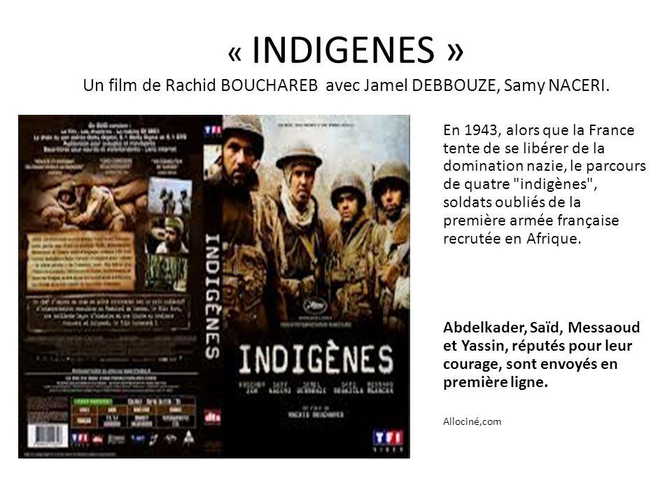 « INDIGENES » Un film de Rachid BOUCHAREB avec Jamel DEBBOUZE, Samy NACERI. En 1943, alors que la France tente de se libérer de la domination nazie, l