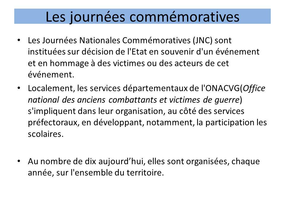 Les journées commémoratives Les Journées Nationales Commémoratives (JNC) sont instituées sur décision de l Etat en souvenir d un événement et en hommage à des victimes ou des acteurs de cet événement.