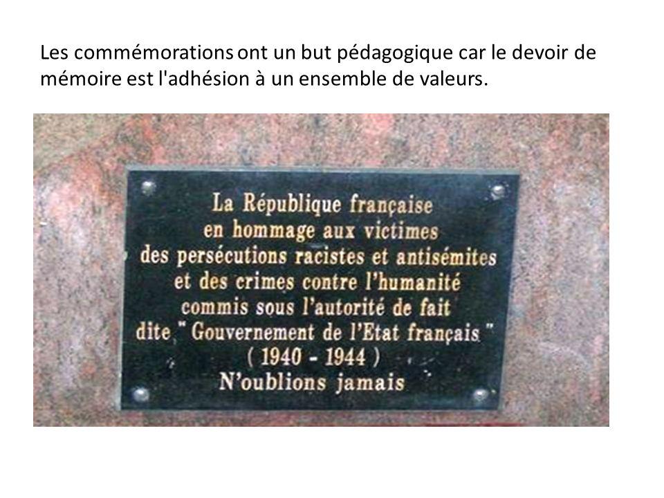 Les commémorations ont un but pédagogique car le devoir de mémoire est l'adhésion à un ensemble de valeurs.
