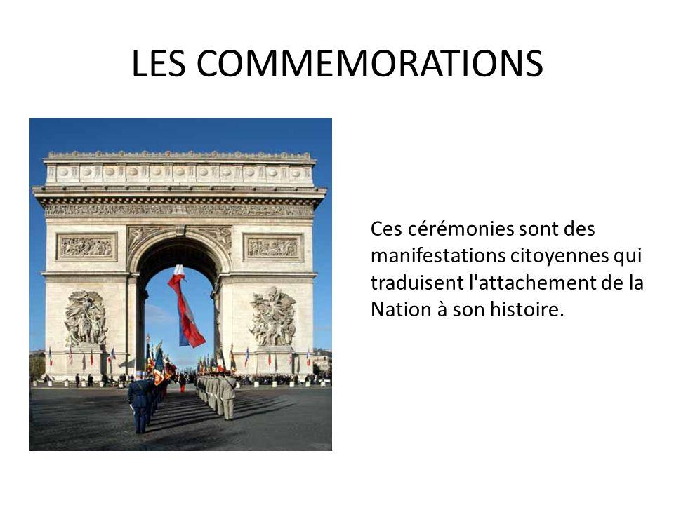 LES COMMEMORATIONS Ces cérémonies sont des manifestations citoyennes qui traduisent l'attachement de la Nation à son histoire.